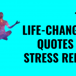 101 Life-Changing Quotes For Stress Relief That Will Help You Relax.