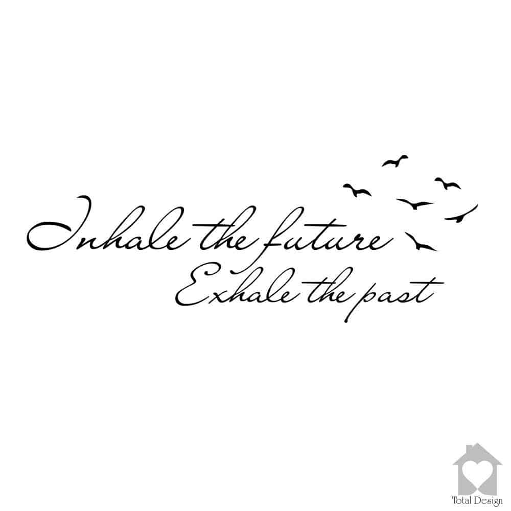 """Inhale the future. Exhale the past."""