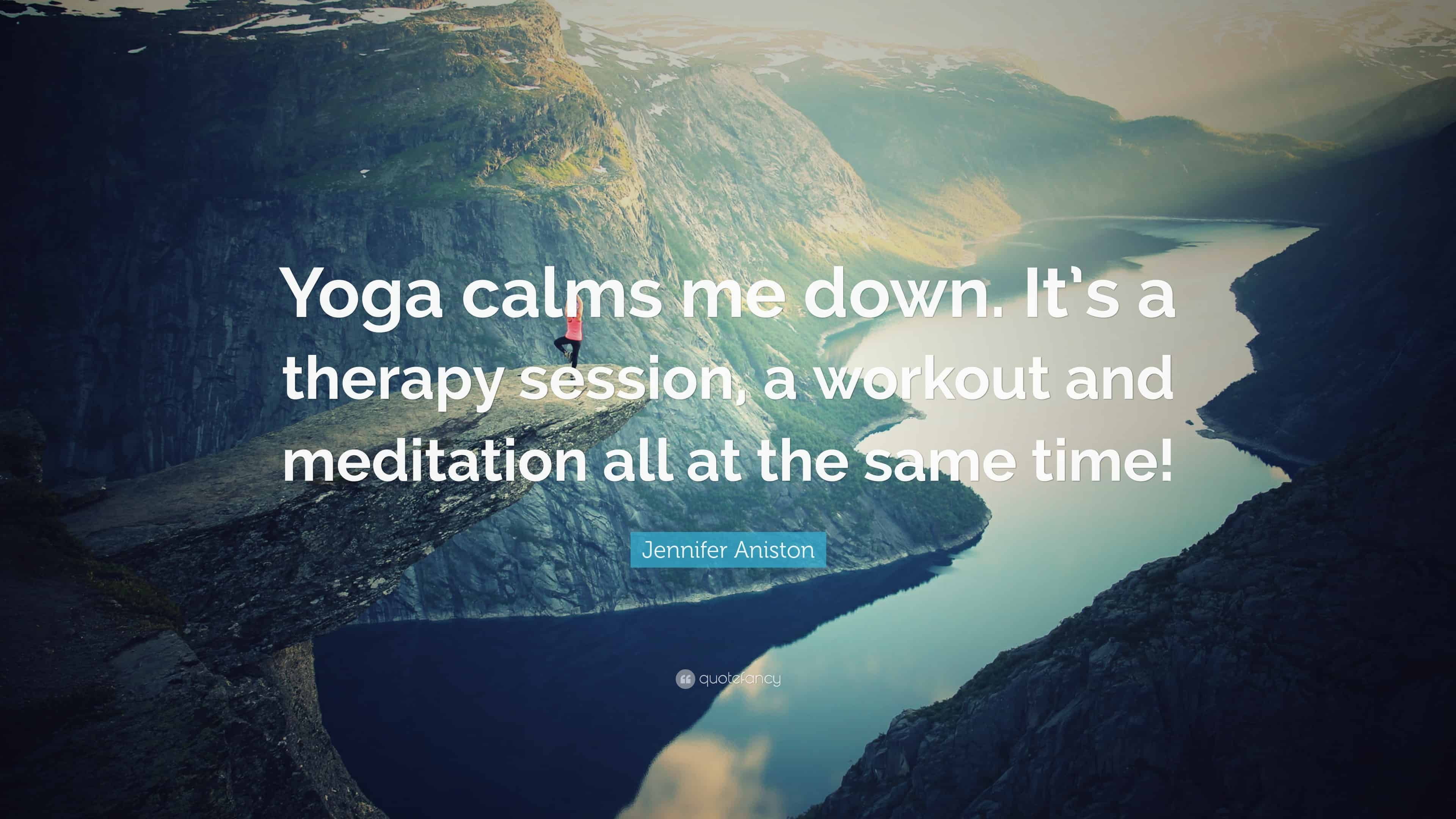 """Yoga calms me down. It's a therapy session, a workout, and meditation all at the same time!"""