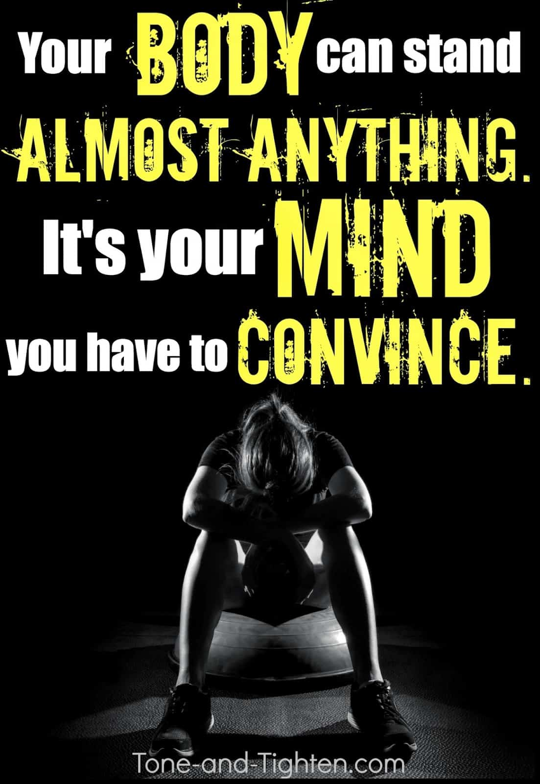 """Your body can do it. It's your mind you need to convince."""