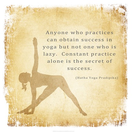 """Anyone who practices can obtain success in yoga but not one who is lazy. Constant practice alone is the secret of success."""