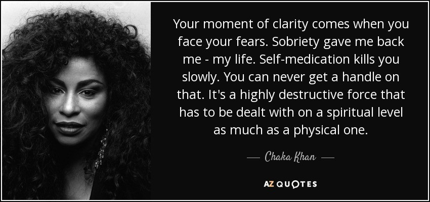 https://www.azquotes.com/picture-quotes/quote-your-moment-of-clarity-comes-when-you-face-your-fears-sobriety-gave-me-back-me-my-life-chaka-khan-142-73-03.jpg